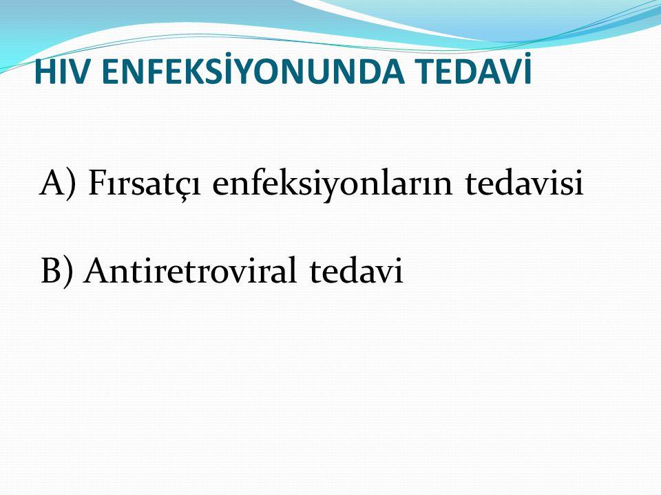 HIV ENFEKSİYONUNDA TEDAVİ A) Fırsatçı enfeksiyonların tedavisi B) Antiretroviral tedavi