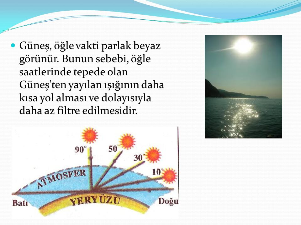  Gökyüzü yoğun bulutlarla veya dumanla kaplı olduğunda, tüm ışınlar nerede ise aynı oranda saçılır.