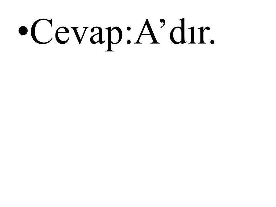 • Cevap:A'dır.