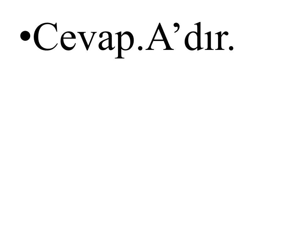 • Cevap.A'dır.