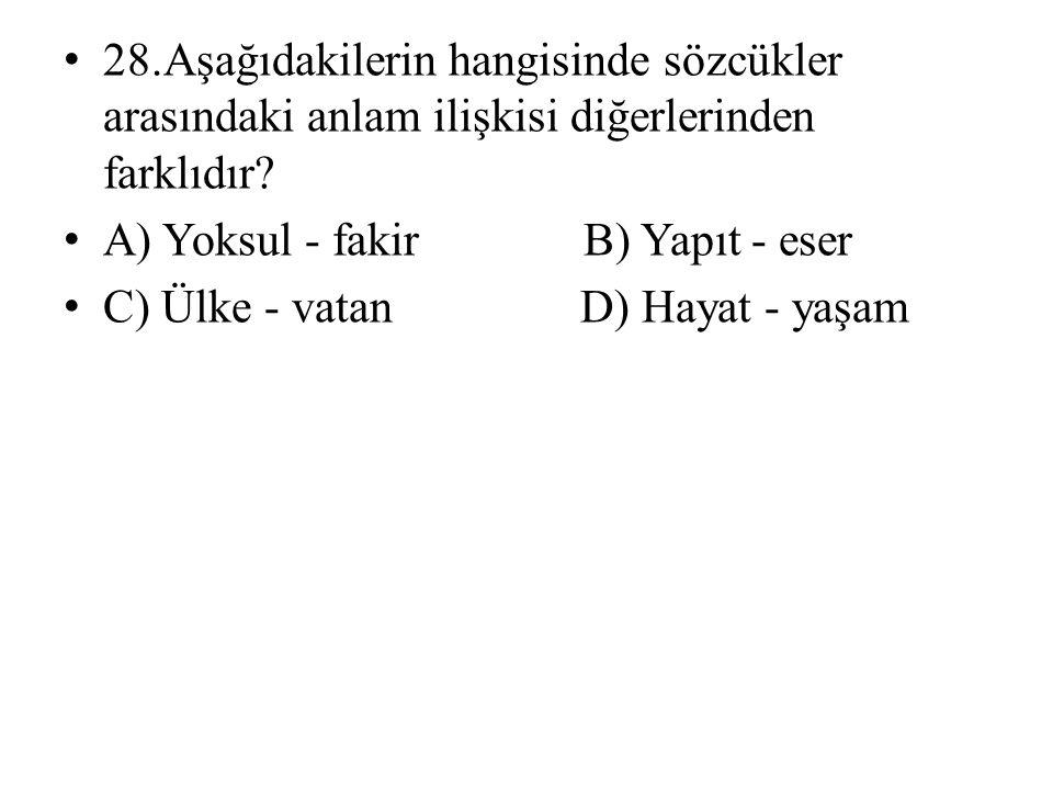 • 28.Aşağıdakilerin hangisinde sözcükler arasındaki anlam ilişkisi diğerlerinden farklıdır.