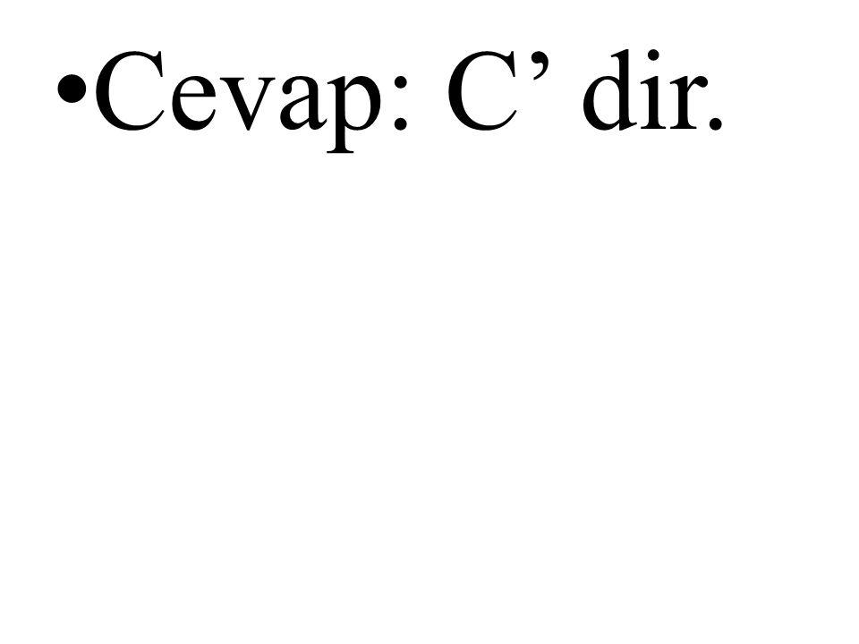 • Cevap: C' dir.