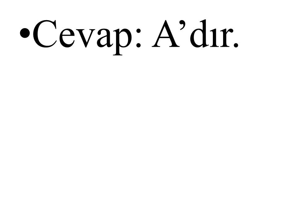 • Cevap: A'dır.