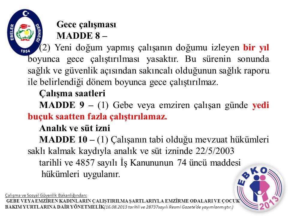 Gece çalışması MADDE 8 – (2) Yeni doğum yapmış çalışanın doğumu izleyen bir yıl boyunca gece çalıştırılması yasaktır. Bu sürenin sonunda sağlık ve güv