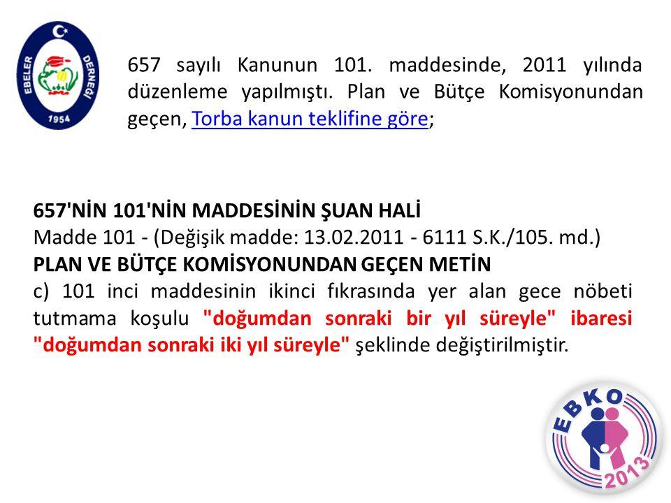 657 sayılı Kanunun 101. maddesinde, 2011 yılında düzenleme yapılmıştı. Plan ve Bütçe Komisyonundan geçen, Torba kanun teklifine göre;Torba kanun tekli