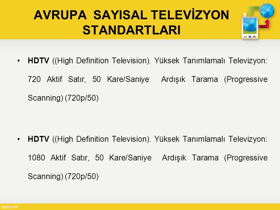 AVRUPA SAYISAL TELEVİZYON STANDARTLARI •HDTV ((High Definition Television).