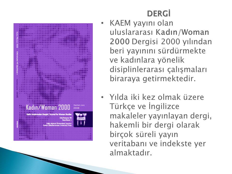 DERGİ • KAEM yayını olan uluslararası Kadın/Woman 2000 Dergisi 2000 yılından beri yayınını sürdürmekte ve kadınlara yönelik disiplinlerarası çalışmala