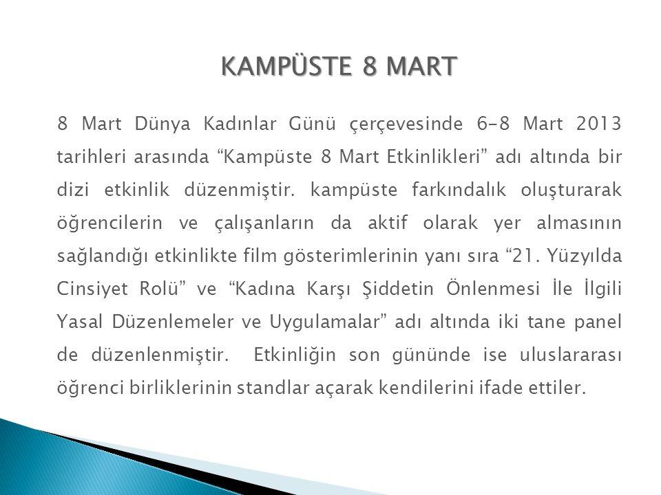 """KAMPÜSTE 8 MART 8 Mart Dünya Kadınlar Günü çerçevesinde 6-8 Mart 2013 tarihleri arasında """"Kampüste 8 Mart Etkinlikleri"""" adı altında bir dizi etkinlik"""