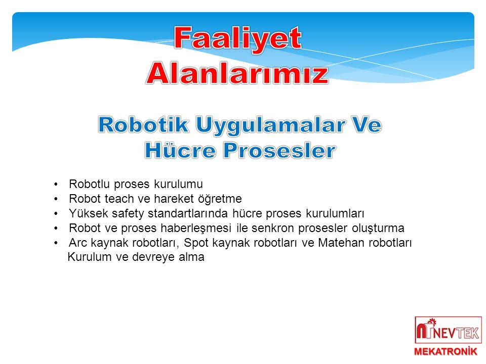 •Robotlu proses kurulumu •Robot teach ve hareket öğretme •Yüksek safety standartlarında hücre proses kurulumları •Robot ve proses haberleşmesi ile senkron prosesler oluşturma •Arc kaynak robotları, Spot kaynak robotları ve Matehan robotları Kurulum ve devreye alma