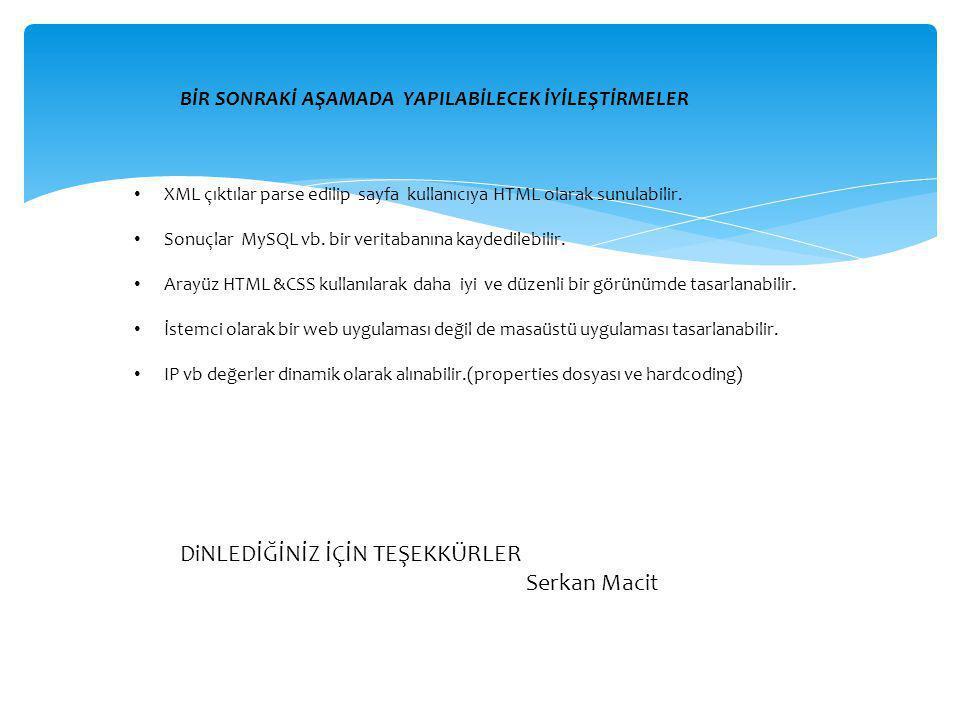 BİR SONRAKİ AŞAMADA YAPILABİLECEK İYİLEŞTİRMELER • XML çıktılar parse edilip sayfa kullanıcıya HTML olarak sunulabilir. • Sonuçlar MySQL vb. bir verit