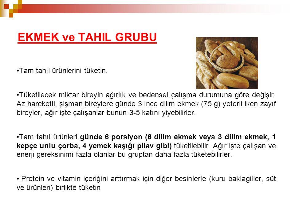 EKMEK ve TAHIL GRUBU •Tam tahıl ürünlerini tüketin. •Tüketilecek miktar bireyin ağırlık ve bedensel çalışma durumuna göre değişir. Az hareketli, şişma