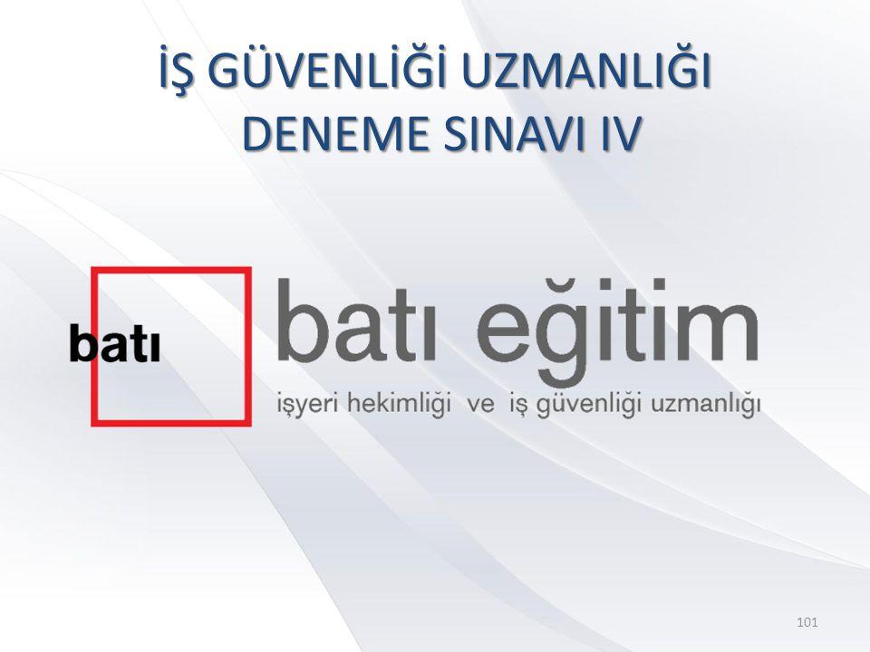 İŞ GÜVENLİĞİ UZMANLIĞI DENEME SINAVI IV 101