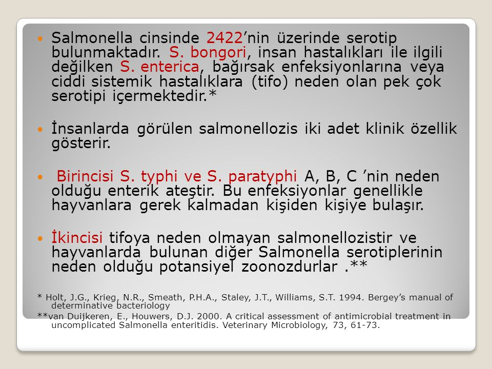  Salmonella cinsinde 2422'nin üzerinde serotip bulunmaktadır.