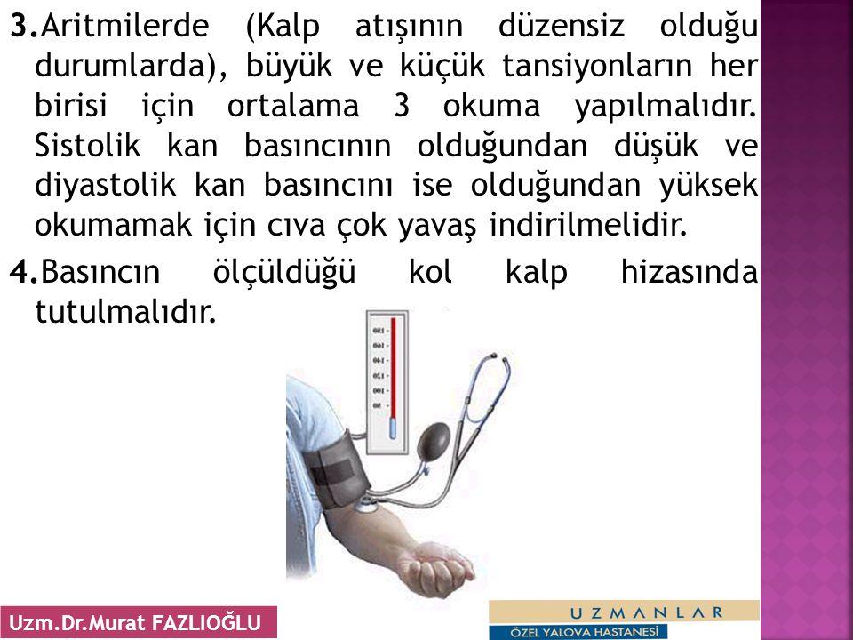 3.Aritmilerde (Kalp atışının düzensiz olduğu durumlarda), büyük ve küçük tansiyonların her birisi için ortalama 3 okuma yapılmalıdır. Sistolik kan bas