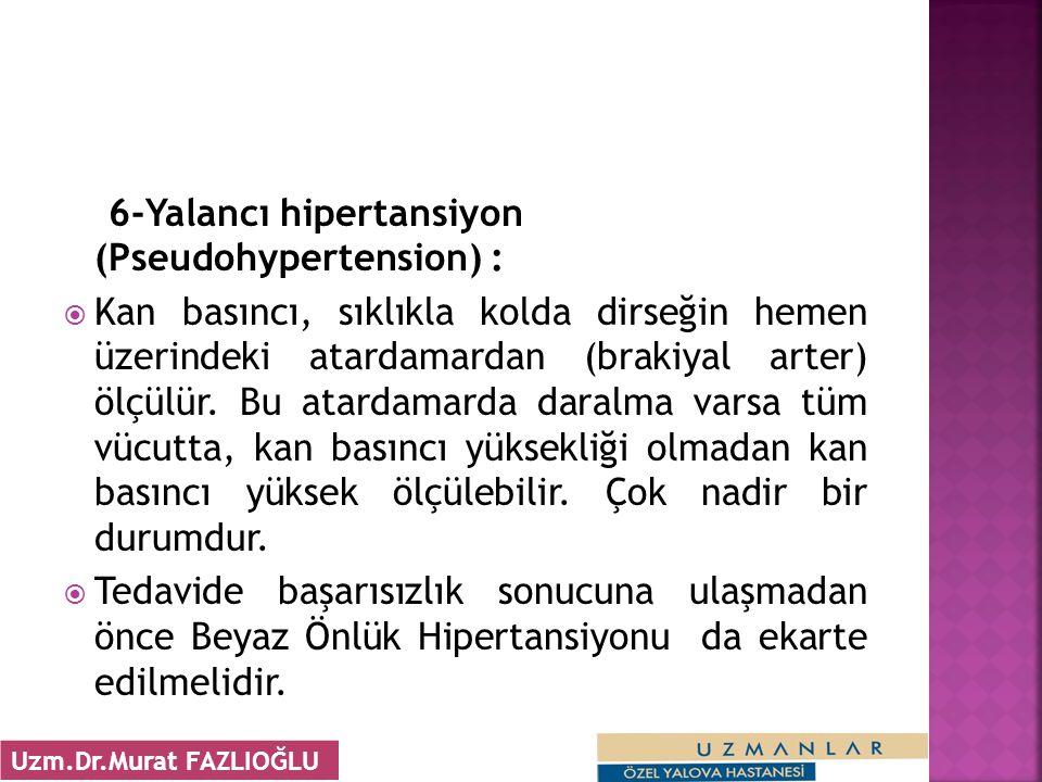 6-Yalancı hipertansiyon (Pseudohypertension) :  Kan basıncı, sıklıkla kolda dirseğin hemen üzerindeki atardamardan (brakiyal arter) ölçülür.
