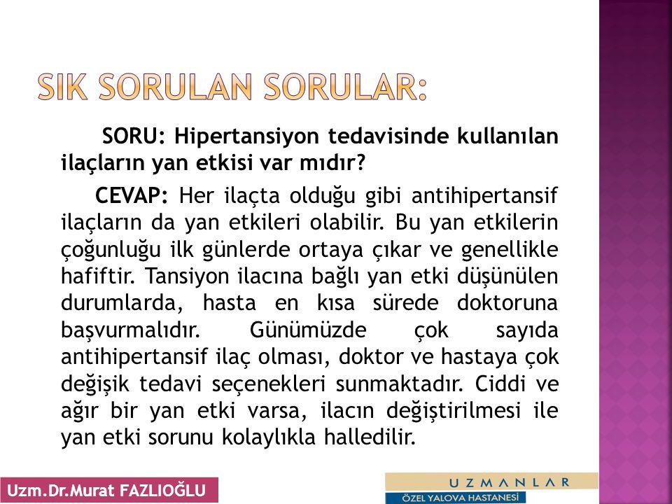 SORU: Hipertansiyon tedavisinde kullanılan ilaçların yan etkisi var mıdır? CEVAP: Her ilaçta olduğu gibi antihipertansif ilaçların da yan etkileri ola