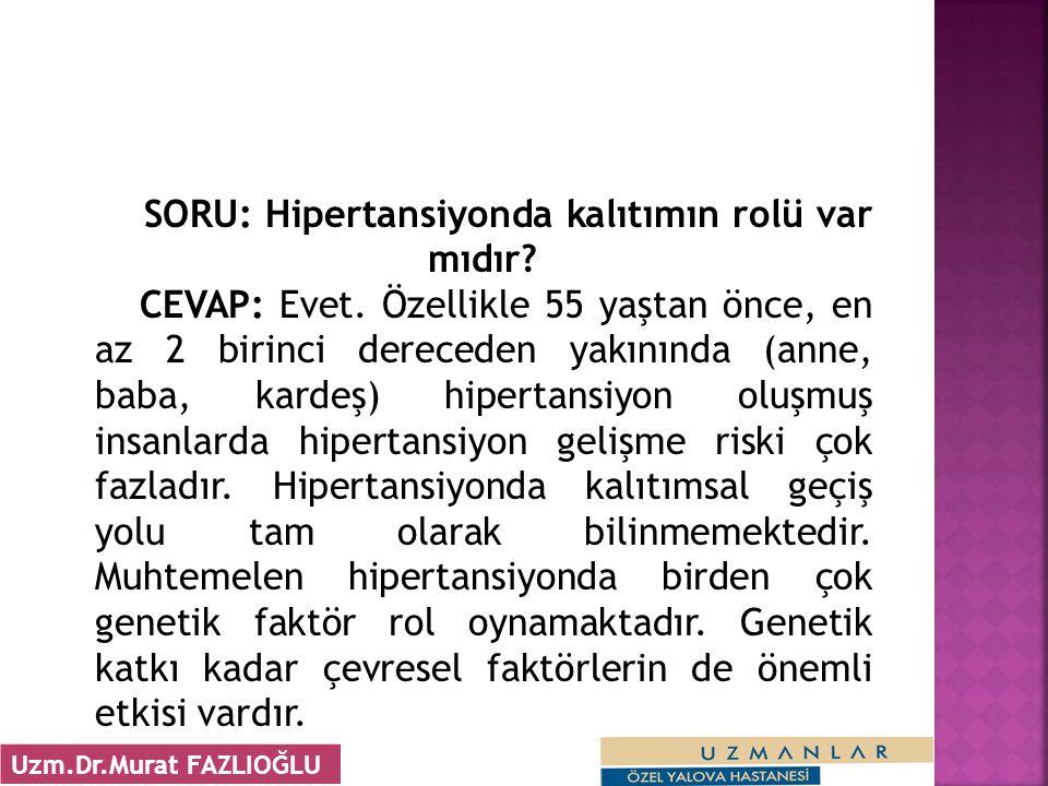 SORU: Hipertansiyonda kalıtımın rolü var mıdır? CEVAP: Evet. Özellikle 55 yaştan önce, en az 2 birinci dereceden yakınında (anne, baba, kardeş) hipert