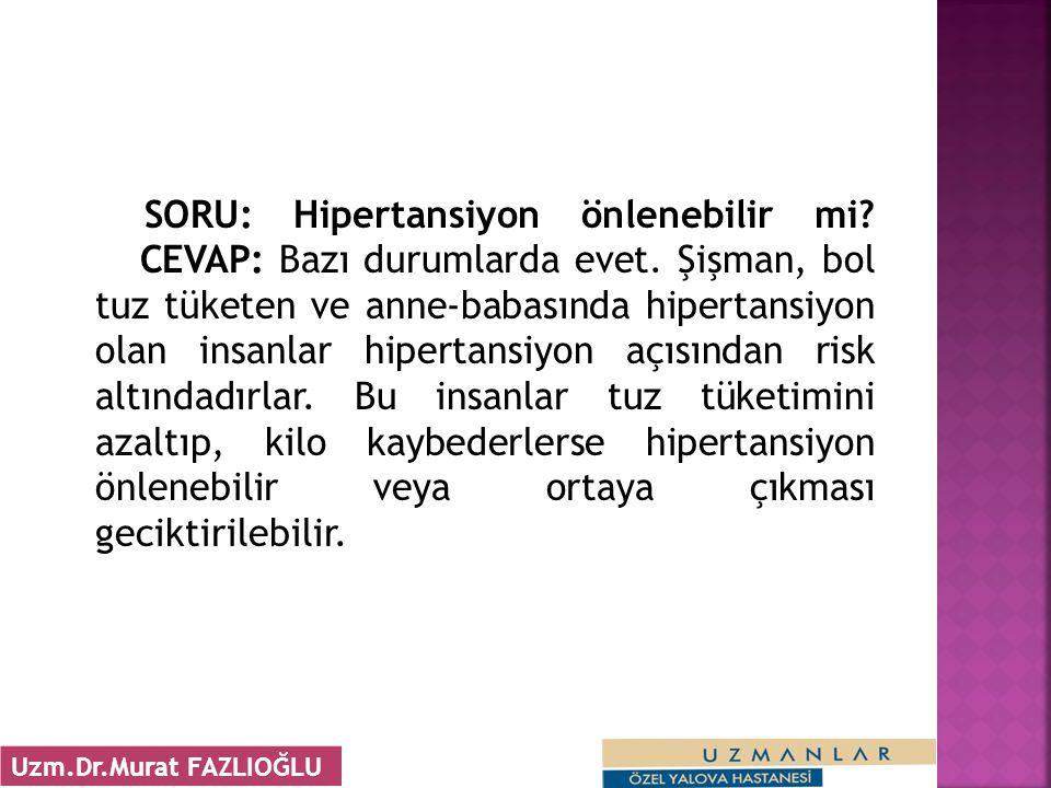 SORU: Hipertansiyon önlenebilir mi.CEVAP: Bazı durumlarda evet.