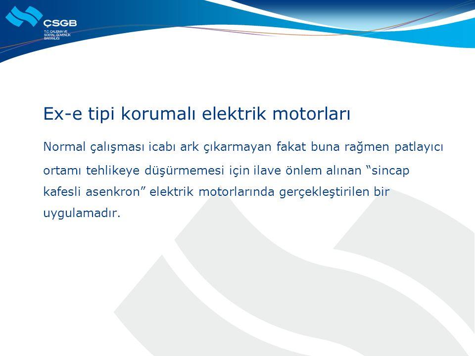 Ex-e tipi korumalı elektrik motorları Normal çalışması icabı ark çıkarmayan fakat buna rağmen patlayıcı ortamı tehlikeye düşürmemesi için ilave önlem