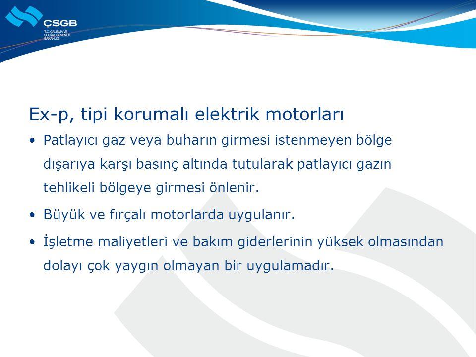 Ex-p, tipi korumalı elektrik motorları  Patlayıcı gaz veya buharın girmesi istenmeyen bölge dışarıya karşı basınç altında tutularak patlayıcı gazın t