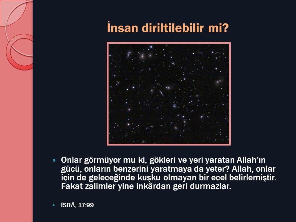 İnsan diriltilebilir mi?  Onlar görmüyor mu ki, gökleri ve yeri yaratan Allah'ın gücü, onların benzerini yaratmaya da yeter? Allah, onlar için de gel