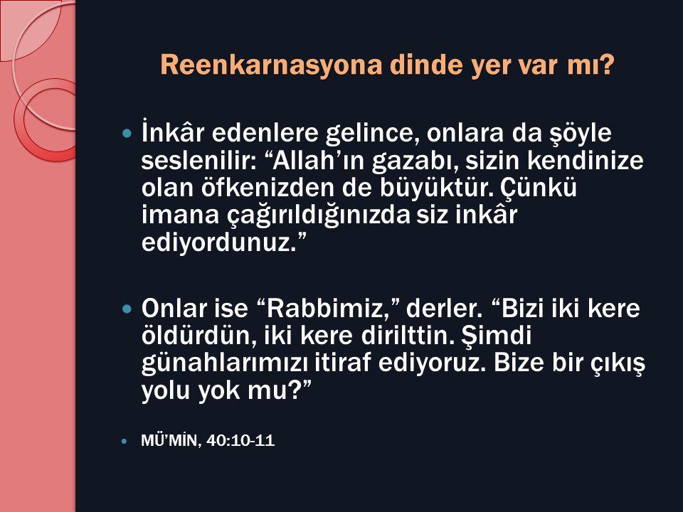 """Reenkarnasyona dinde yer var mı?  İnkâr edenlere gelince, onlara da şöyle seslenilir: """"Allah'ın gazabı, sizin kendinize olan öfkenizden de büyüktür."""