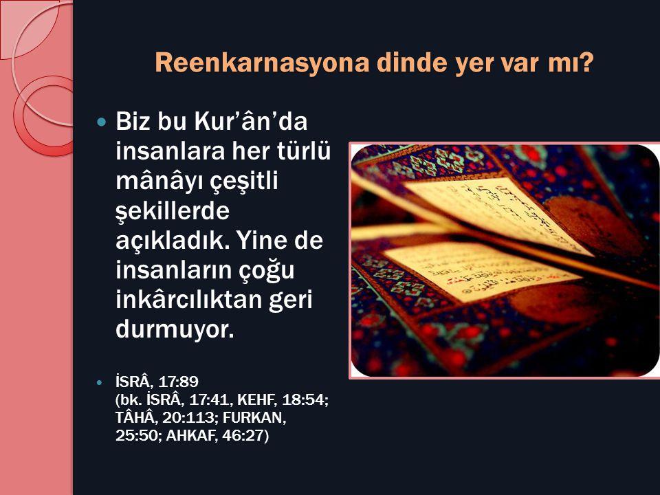 Reenkarnasyona dinde yer var mı?  Biz bu Kur'ân'da insanlara her türlü mânâyı çeşitli şekillerde açıkladık. Yine de insanların çoğu inkârcılıktan ger