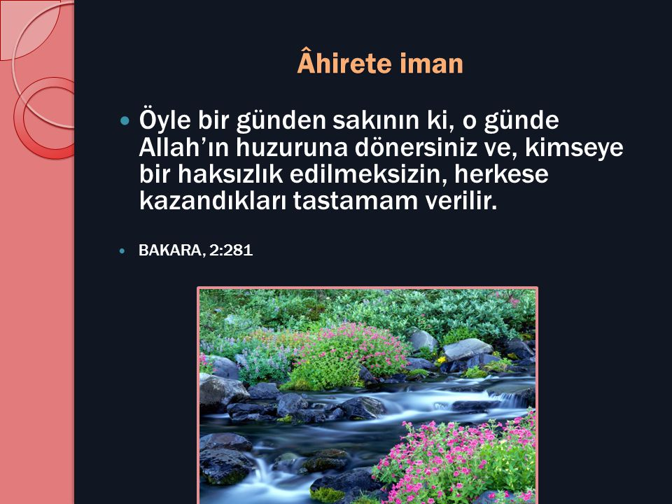 Âhirete iman  Öyle bir günden sakının ki, o günde Allah'ın huzuruna dönersiniz ve, kimseye bir haksızlık edilmeksizin, herkese kazandıkları tastamam