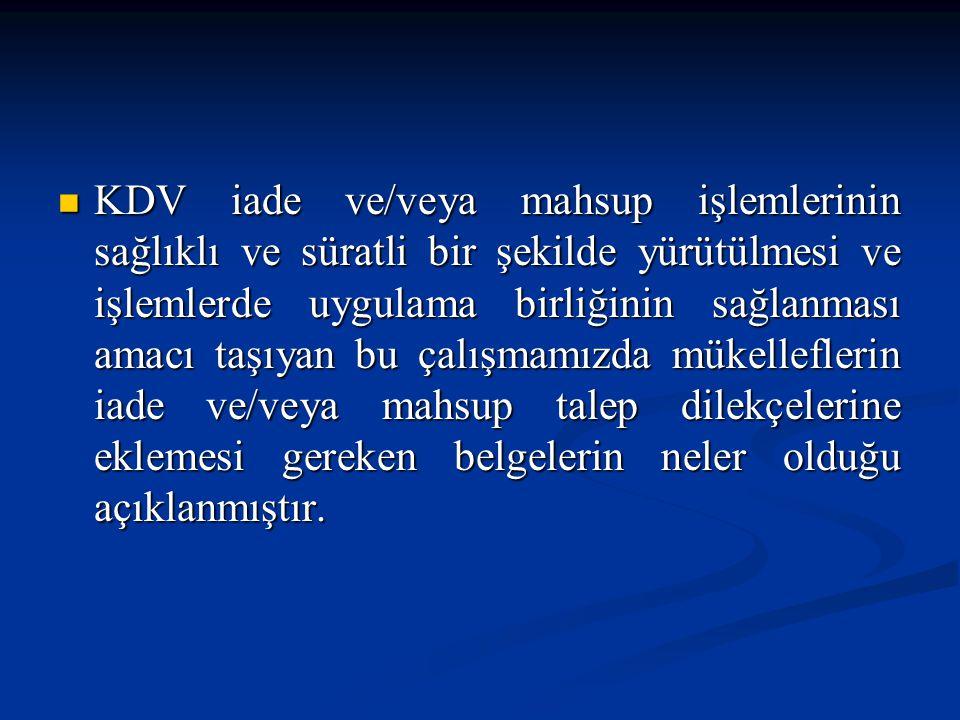 KDVKMaddeNo İade Hakkı Doğuran İşlem İncelemesiz ve Teminatsız İade Limiti 11 İhracat ve ihraç kaydıyla yapılan teslimler 4.000 TL 11/1-b Yabancıların Türkiye'deki taşımacılık faaliyetleri ile fuar, panayır ve sergilere katılımlarından doğan iadelerde 1.000 TL 13/a Taşıma araçların imal ve inşaası ile ilgili olarak yapılan teslim ve hizmetler ile bunların tadili, onarım ve bakımı hizmetleri 200 TL 13/b Deniz ve hava taşıma araçları için liman ve hava meydanlarında yapılan hizmetler 4.000 TL
