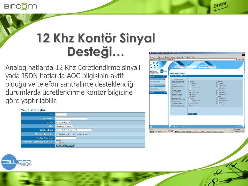 Analog hatlarda 12 Khz ücretlendirme sinyali yada ISDN hatlarda AOC bilgisinin aktif olduğu ve telefon santralince desteklendiği durumlarda ücretlendi