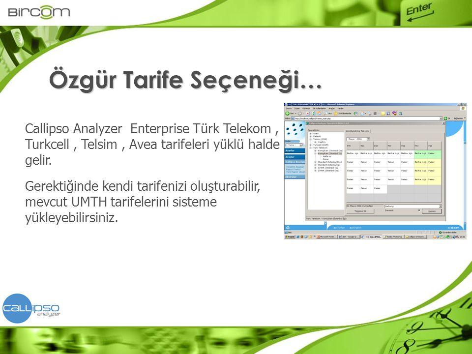 Callipso Analyzer Enterprise Türk Telekom, Turkcell, Telsim, Avea tarifeleri yüklü halde gelir. Gerektiğinde kendi tarifenizi oluşturabilir, mevcut UM