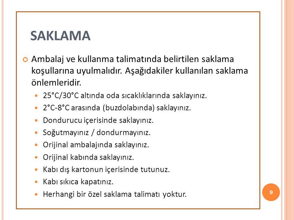 9 SAKLAMA Ambalaj ve kullanma talimatında belirtilen saklama koşullarına uyulmalıdır. Aşağıdakiler kullanılan saklama önlemleridir.  25°C/30°C altınd