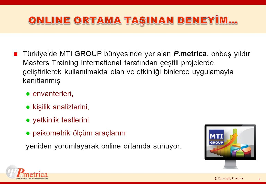 © Copyright, P.metrica n Türkiye'de MTI GROUP bünyesinde yer alan P.metrica, onbeş yıldır Masters Training International tarafından çeşitli projelerde