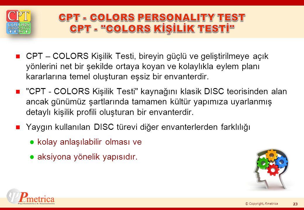 © Copyright, P.metrica n CPT – COLORS Kişilik Testi, bireyin güçlü ve geliştirilmeye açık yönlerini net bir şekilde ortaya koyan ve kolaylıkla eylem p