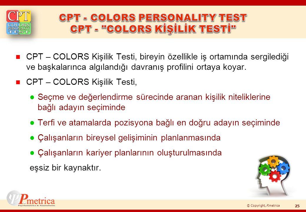 © Copyright, P.metrica n CPT – COLORS Kişilik Testi, bireyin özellikle iş ortamında sergilediği ve başkalarınca algılandığı davranış profilini ortaya