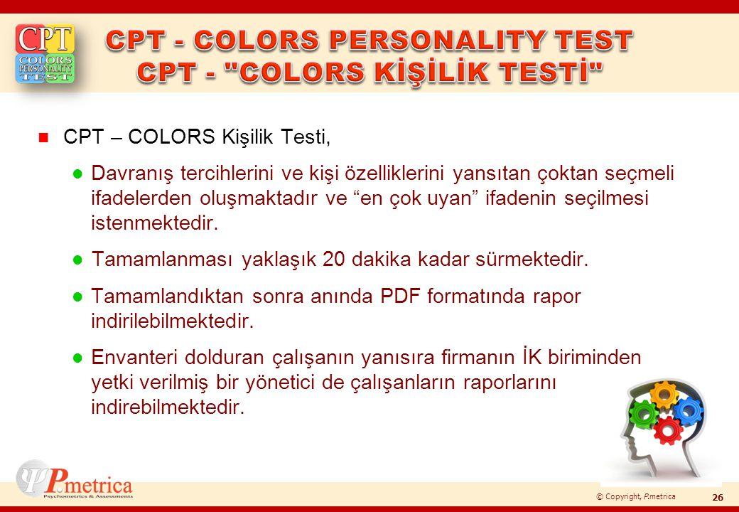 © Copyright, P.metrica n CPT – COLORS Kişilik Testi, l Davranış tercihlerini ve kişi özelliklerini yansıtan çoktan seçmeli ifadelerden oluşmaktadır ve