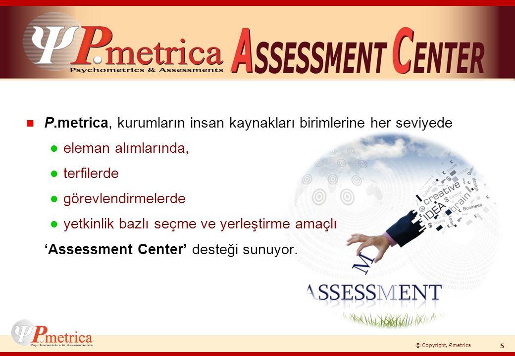 © Copyright, P.metrica n P.metrica, kurumların insan kaynakları birimlerine her seviyede l eleman alımlarında, l terfilerde l görevlendirmelerde l yet