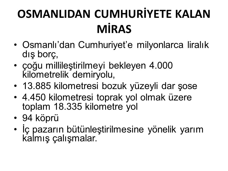 OSMANLIDAN CUMHURİYETE KALAN MİRAS •Osmanlı'dan Cumhuriyet'e milyonlarca liralık dış borç, •çoğu millileştirilmeyi bekleyen 4.000 kilometrelik demiryo