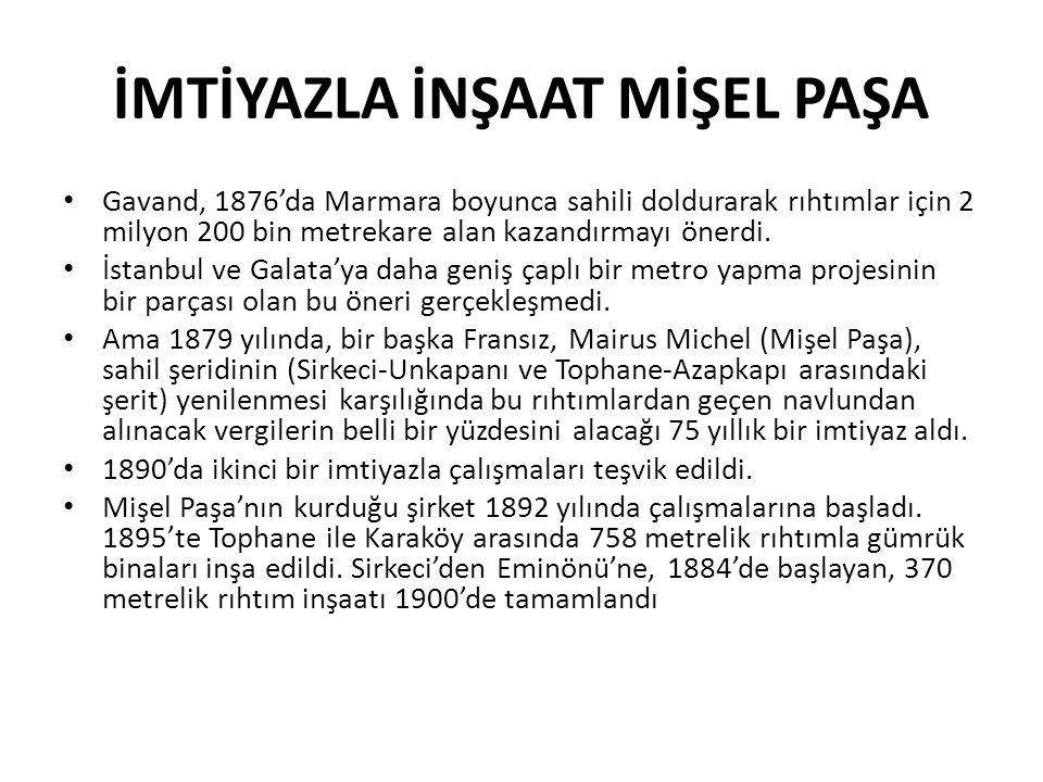 İMTİYAZLA İNŞAAT MİŞEL PAŞA • Gavand, 1876'da Marmara boyunca sahili doldurarak rıhtımlar için 2 milyon 200 bin metrekare alan kazandırmayı önerdi. •