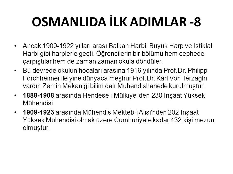 OSMANLIDA İLK ADIMLAR -8 •Ancak 1909-1922 yılları arası Balkan Harbi, Büyük Harp ve Istiklal Harbi gibi harplerle geçti. Öğrencilerin bir bölümü hem c
