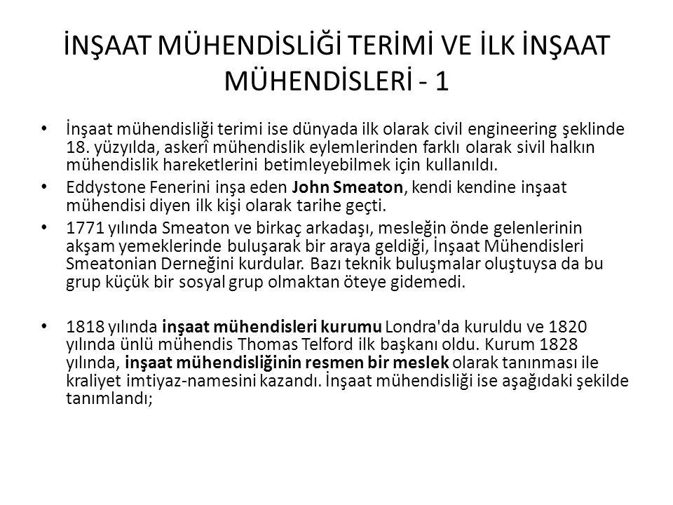 İNŞAAT MÜHENDİSLİĞİ TERİMİ VE İLK İNŞAAT MÜHENDİSLERİ - 1 • İnşaat mühendisliği terimi ise dünyada ilk olarak civil engineering şeklinde 18. yüzyılda,