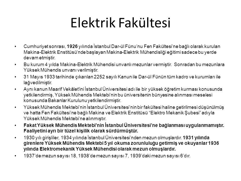 Elektrik Fakültesi •Cumhuriyet sonrası, 1926 yılında İstanbul Dar-ül Fünu'nu Fen Fakültesi'ne bağlı olarak kurulan Makina-Elektrik Enstitüsü'nde başla