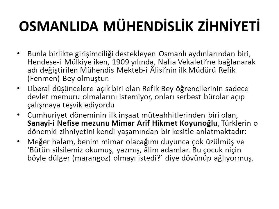 OSMANLIDA MÜHENDİSLİK ZİHNİYETİ • Bunla birlikte girişimciliği destekleyen Osmanlı aydınlarından biri, Hendese-i Mülkiye iken, 1909 yılında, Nafıa Vek