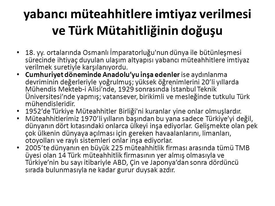 yabancı müteahhitlere imtiyaz verilmesi ve Türk Mütahitliğinin doğuşu • 18. yy. ortalarında Osmanlı İmparatorluğu'nun dünya ile bütünleşmesi sürecinde