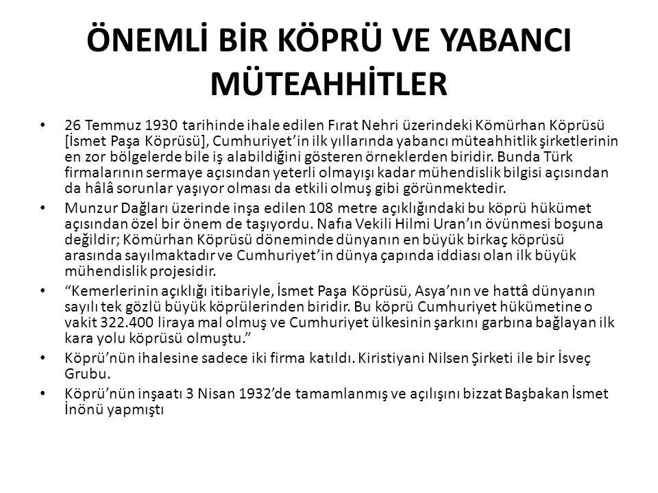 ÖNEMLİ BİR KÖPRÜ VE YABANCI MÜTEAHHİTLER • 26 Temmuz 1930 tarihinde ihale edilen Fırat Nehri üzerindeki Kömürhan Köprüsü [İsmet Paşa Köprüsü], Cumhuri