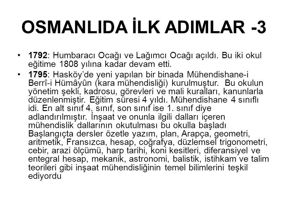 OSMANLIDA İLK ADIMLAR -3 •1792: Humbaracı Ocağı ve Lağımcı Ocağı açıldı. Bu iki okul eğitime 1808 yılına kadar devam etti. •1795: Hasköy'de yeni yapıl
