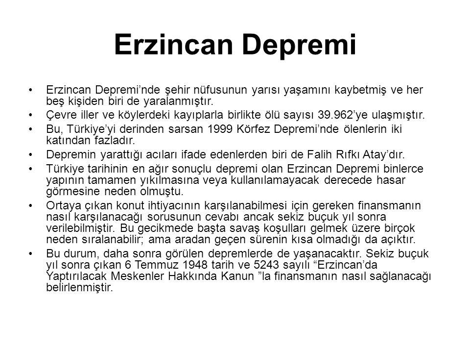 Erzincan Depremi •Erzincan Depremi'nde şehir nüfusunun yarısı yaşamını kaybetmiş ve her beş kişiden biri de yaralanmıştır. •Çevre iller ve köylerdeki