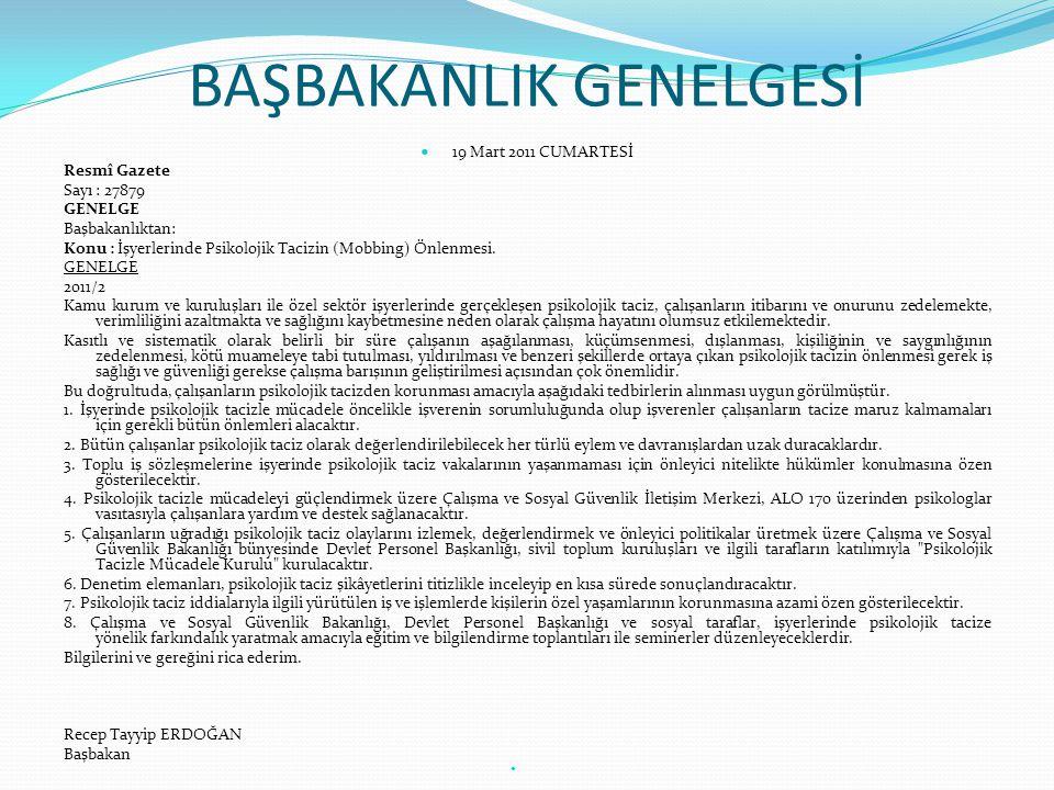 BAŞBAKANLIK GENELGESİ  19 Mart 2011 CUMARTESİ Resmî Gazete Sayı : 27879 GENELGE Başbakanlıktan: Konu : İşyerlerinde Psikolojik Tacizin (Mobbing) Önle