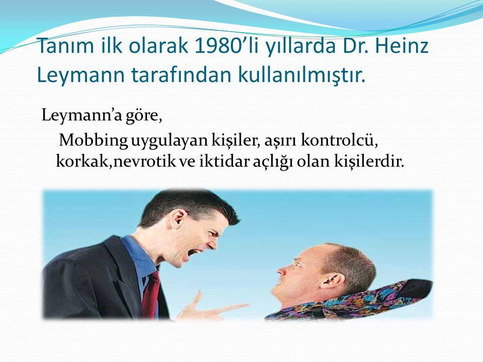 Tanım ilk olarak 1980'li yıllarda Dr. Heinz Leymann tarafından kullanılmıştır. Leymann'a göre, Mobbing uygulayan kişiler, aşırı kontrolcü, korkak,nevr