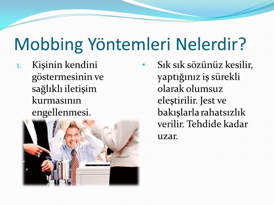 Mobbing Yöntemleri Nelerdir? 1. Kişinin kendini göstermesinin ve sağlıklı iletişim kurmasının engellenmesi. • Sık sık sözünüz kesilir, yaptığınız iş s